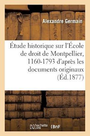Bog, paperback Etude Historique Sur L'Ecole de Droit de Montpellier, 1160-1793 af Alexandre Germain