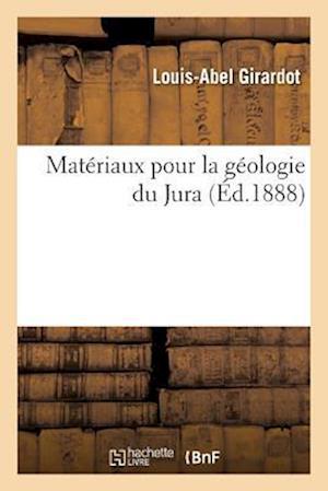 Bog, paperback Materiaux Pour La Geologie Du Jura = Mata(c)Riaux Pour La Ga(c)Ologie Du Jura af Louis-Abel Girardot