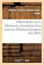 Observations Sur La Lithotomie, Description D'Un Nouveau Lithotome-Gorgeret af Charles-Francois Giraud-Saint-Rome