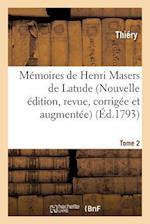 Memoires de Henri Masers de Latude, Nouvelle Edition, Revue, Corrigee Et Augmentee Tome 2 = Ma(c)Moires de Henri Masers de Latude, Nouvelle A(c)Dition af Thiery