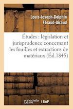 Etudes Sur La Legislation Et La Jurisprudence Concernant Les Fouilles Et Extractions de Materiaux