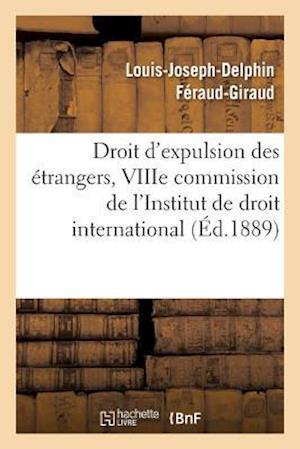 Bog, paperback Droit D'Expulsion Des Etrangers, Viiie Commission de L'Institut de Droit International af Louis-Joseph-Delphin Feraud-Giraud