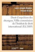 Droit D'Expulsion Des Etrangers, Viiie Commission de L'Institut de Droit International af Feraud-Giraud-L-J-D