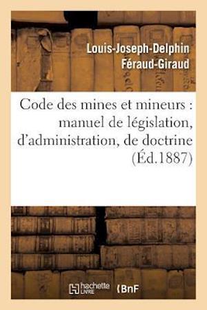 Bog, paperback Code Des Mines Et Mineurs af Louis-Joseph-Delphin Feraud-Giraud