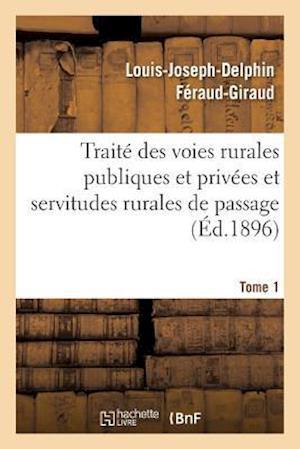 Bog, paperback Traite Des Voies Rurales Publiques Et Privees Et Servitudes Rurales de Passage. Tome 1 af Louis-Joseph-Delphin Feraud-Giraud