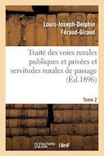 Traité Des Voies Rurales Publiques Et Privées Et Servitudes Rurales de Passage. Tome 2