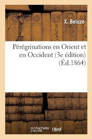 Bog, paperback Peregrinations En Orient Et En Occident 3e Edition = Pa(c)Ra(c)Grinations En Orient Et En Occident 3e A(c)Dition