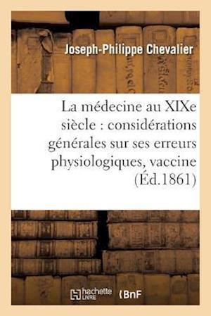 Bog, paperback La Medecine Au Xixe Siecle Considerations Generales Sur Ses Erreurs Physiologiques af Joseph-Philippe Chevalier
