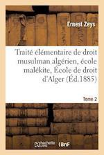 Traite Elementaire de Droit Musulman Algerien Ecole Malekite. Tome 2 af Zeys-E