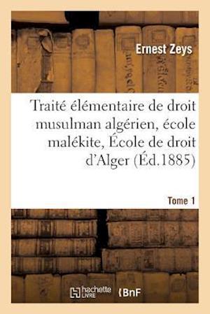 Traite Elementaire de Droit Musulman Algerien Ecole Malekite. Tome 1
