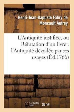 Bog, paperback L'Antiquite Justifiee, Ou Refutation D'Un Livre Qui a Pour Titre af Henri-Jean-Baptiste Fabry De Mon Autrey