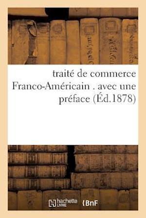 Bog, paperback Traite de Commerce Franco-Americain . Avec Une Preface = Traita(c) de Commerce Franco-AMA(C)Ricain . Avec Une Pra(c)Face af Leon Chotteau