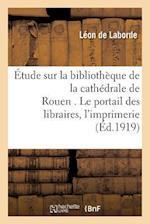 Etude Sur La Bibliotheque de La Cathedrale de Rouen . Le Portail Des Libraires. af De Laborde-L