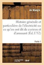 Histoire Generale & Particuliere de L'Electricite, Ce Qu'en Ont Dit de Curieux Et D'Amusant Partie 1 af Mangin