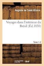 Voyages Dans L'Interieur Du Bresil. Tome 1-2 = Voyages Dans L'Inta(c)Rieur Du Bra(c)Sil. Tome 1-2 af De Saint-Hilaire-A
