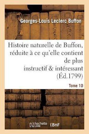 Bog, paperback Histoire Naturelle de Buffon, Reduite a Ce Qu'elle Contient de Plus Instructif Tome 10 af Georges-Louis Leclerc Buffon