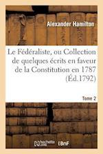 Le Federaliste, Ou Collection de Quelques Ecrits En Faveur de la Constitution Tome 2
