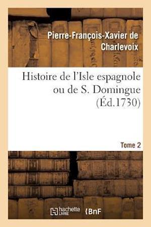 Bog, paperback Histoire de L'Isle Espagnole Ou de S. Domingue. Tome 2 af De Charlevoix-P-F-X