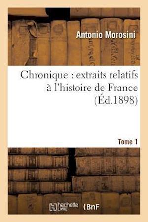 Chronique Extraits Relatifs À l'Histoire de France, Tome 1