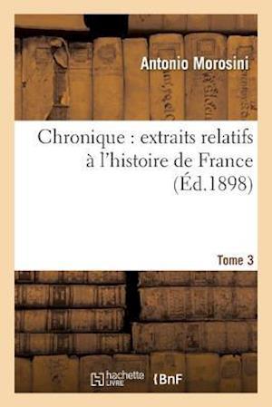 Bog, paperback Chronique Extraits Relatifs A L'Histoire de France, Tome 3 af Antonio Morosini
