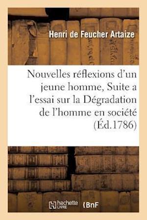 Bog, paperback Nouvelles Reflexion D'Un Jeune Homme, Ou Suite A L'Essai Sur La Degradation de L'Homme En Societe af Henri De Feucher Artaize