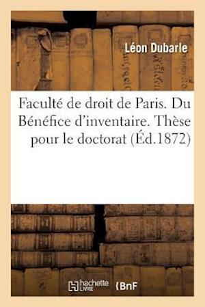 Bog, paperback Faculte de Droit de Paris. Du Benefice D'Inventaire. These Pour Le Doctorat