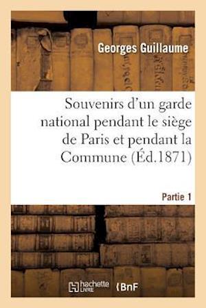 Bog, paperback Souvenirs D'Un Garde National Pendant Le Siege de Paris Et Pendant La Commune Partie 1 af Guillaume-G