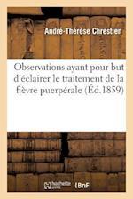 Observations Ayant Pour But d'Éclairer Le Traitement de la Fièvre Puerpérale