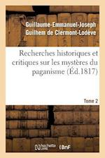 Recherches Historiques Et Critiques Sur Les Mystères Du Paganisme. Tome 2