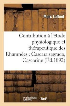 Bog, paperback Contribution A L'Etude Physiologique Et Therapeutique Des Rhamnees Cascara Sagrada, Cascarine af Marc Laffont