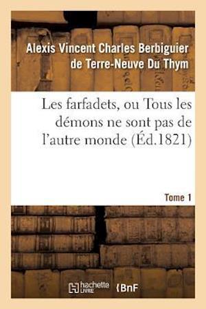 Bog, paperback Les Farfadets, Ou Tous Les Demons Ne Sont Pas de L'Autre Monde. Tome 1 af Berbiguier De Terre-N