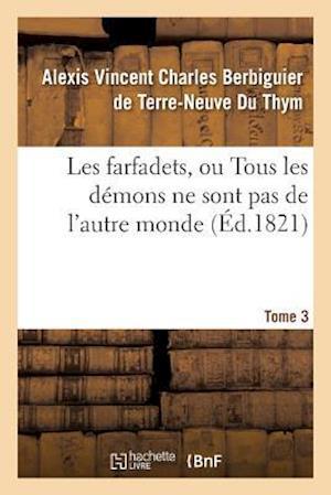 Bog, paperback Les Farfadets, Ou Tous Les Demons Ne Sont Pas de L'Autre Monde. Tome 3 af Berbiguier De Terre-N