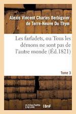 Les Farfadets, Ou Tous Les Demons Ne Sont Pas de L'Autre Monde. Tome 3 af Berbiguier De Terre-N
