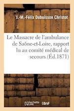Le Massacre de L'Ambulance de Saone-Et-Loire, af J. -M -Felix Dubuisson Christot