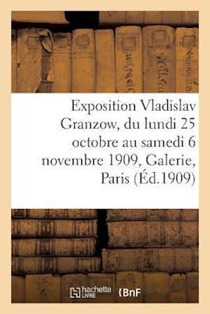 Bog, paperback Exposition Vladislav Granzow, Du Lundi 25 Octobre Au Samedi 6 Novembre 1909, Galerie E. Druet Paris af Guillaume Apollinaire