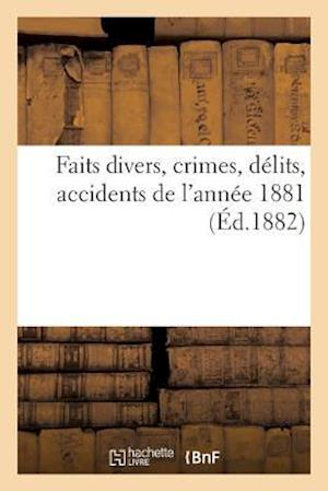 Bog, paperback Faits Divers, Crimes, Delits, Accidents de L'Annee 1881
