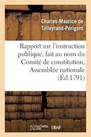 Rapport Sur l'Instruction Publique, Fait Au Nom Du Comité de Constitution,
