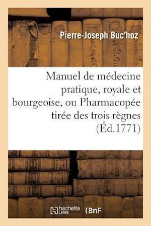 Bog, paperback Manuel de Medecine Pratique, Royale Et Bourgeoise, Ou Pharmacopee Tiree Des Trois Regnes, af Pierre-Joseph Buc'hoz