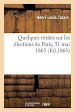 Quelques Verites Sur Les Elections de Paris 31 Mai 1863 = Quelques Va(c)Rita(c)S Sur Les A(c)Lections de Paris 31 Mai 1863 af Henri-Louis Tolain