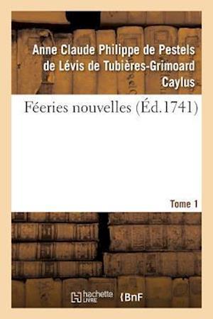 Bog, paperback Feeries Nouvelles. Tome 1 af Pestels De Levis De Tubieres-Grimoard Ca