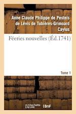 Feeries Nouvelles. Tome 1 = Fa(c)Eries Nouvelles. Tome 1 af Pestels De Levis De Tubieres-Grimoard Ca