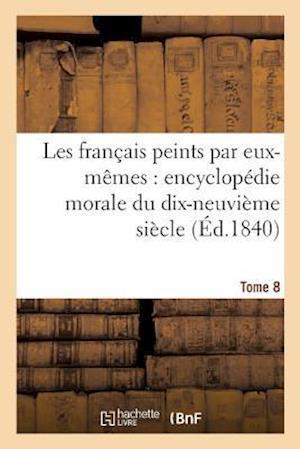 Bog, paperback Les Francais Peints Par Eux-Memes Encyclopedie Morale Du Dix-Neuvieme Siecle. Tome 8 = Les Franaais Peints Par Eux-Maames Encyclopa(c)Die Morale Du Di af Curmer