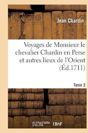 Bog, paperback Voyages de Monsieur Le Chevalier Chardin En Perse Et Autres Lieux de L'Orient. Tome 3 af Jean Chardin