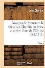 Voyages de Monsieur Le Chevalier Chardin En Perse Et Autres Lieux de L'Orient. Tome 3 af Chardin-J