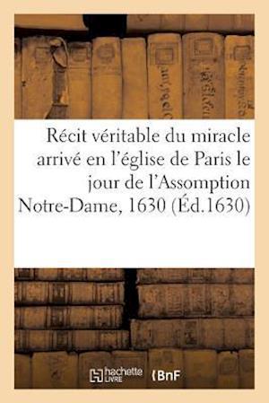 Bog, paperback Recit Veritable Du Miracle Arrive En L'Eglise de Paris Le Jour de L'Assomption Notre-Dame, 1630 af Sans Auteur