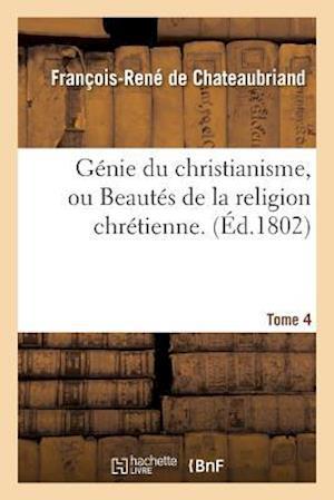 Bog, paperback Genie Du Christianisme, Ou Beautes de La Religion Chretienne. Tome 4 af De Chateaubriand
