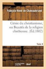 Genie Du Christianisme, Ou Beautes de La Religion Chretienne. Tome 4 af De Chateaubriand-F-R