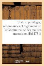 Statuts, Privileges, Ordonnances Et Reglemens de La Communaute Des Maitres Menuisiers (Generalites)