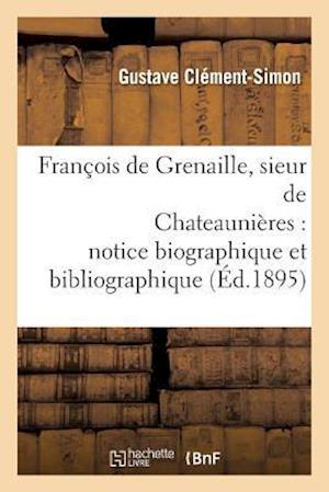 Bog, paperback Francois de Grenaille, Sieur de Chateaunieres Notice Biographique Et Bibliographique af Gustave Clement-Simon