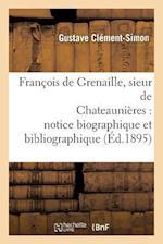 François de Grenaille, Sieur de Chateaunières Notice Biographique Et Bibliographique